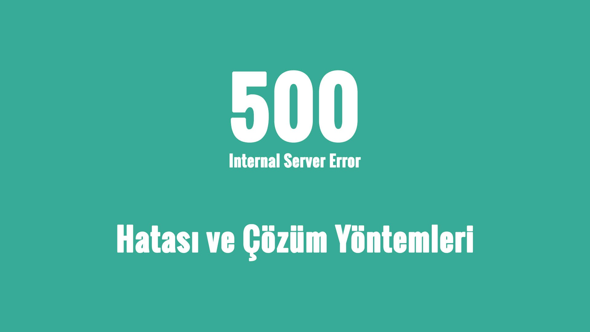 WordPress'te 500 Internal Server Error Çözüm Yöntemleri